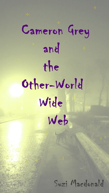 Cameron Grey And The Other-World Wide Web ebook by Suzi Macdonald