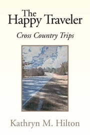 The Happy Traveler - Cross Country Trips ebook by Kathryn M. Hilton