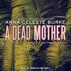 A Dead Mother audiobook by Anna Celeste Burke