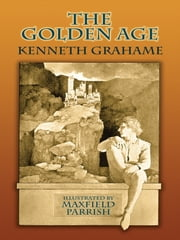 The Golden Age ebook by Kenneth Grahame,Maxfield Parrish