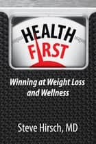 Health First - Winning at Weight Loss and Wellness ebook by Steve Hirsch