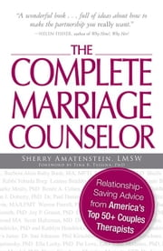 The Complete Marriage Counselor: Relationship-Saving Advice from America's Top 50+ Couples Therapists ebook by Amatenstein, Sherry