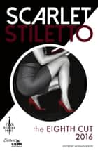 Scarlet Stiletto: The Eighth Cut - 2016 ebook by Moraig Kisler