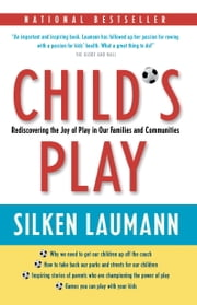 Child's Play - Rediscovering the Joy of Play in Our Families and Communities ebook by Silken Laumann
