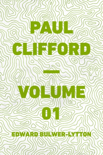 Paul Clifford — Volume 01 ebook by Edward Bulwer-Lytton