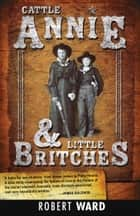 Cattle Annie and Little Britches ebook by Robert Ward