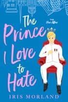 The Prince I Love to Hate - A Steamy Romantic Comedy ebook by