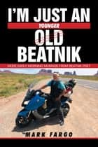 I'm Just an Old Beatnik - More Early Morning Musings from Beatnik Poet ebook by Mark Fargo