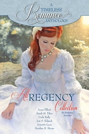 A Timeless Romance Anthology: All Regency Collection ebook by Anna Elliott,Sarah M. Eden,Heather B. Moore