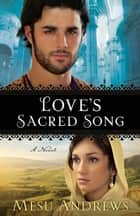 Love's Sacred Song ( Book #2) - A Novel ebook by
