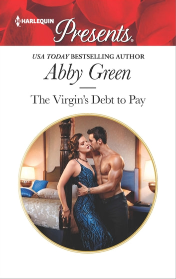 The Virgin's Debt to Pay - A Billionaire Blackmail Romance ebook by Abby Green