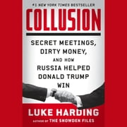 Collusion - Secret Meetings, Dirty Money, and How Russia Helped Donald Trump Win audiobook by Luke Harding