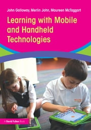 Learning with Mobile and Handheld Technologies ebook by John Galloway,Merlin John,Maureen McTaggart