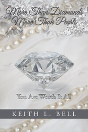 More Than Diamonds, More Than Pearls - You Are Worth It All ebook by Keith L. Bell