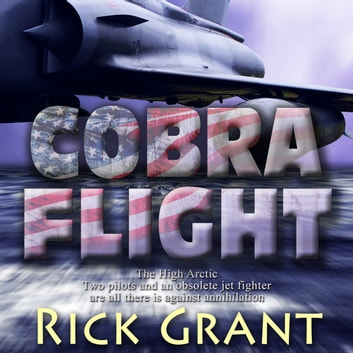 Cobra Flight - A High Arctic Thriller Book 1 audiobook by Rick Grant