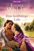Eine heißblütige Lady - Roman ebook by Emma Wildes, Juliane Korelski