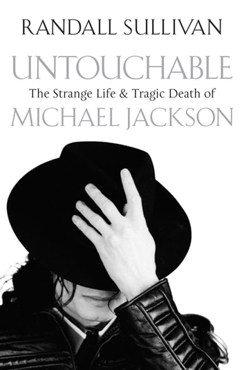 Untouchable - The Strange Life and Tragic Death of Michael Jackson ebook by Randall Sullivan