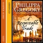 A Respectable Trade audiobook by Philippa Gregory, Jenny Agutter