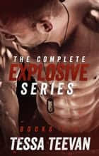 The Complete Explosive Series Box Set - Explosive ebook by Tessa Teevan