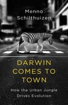 Darwin Comes to Town ebook by Professor Menno Schilthuizen