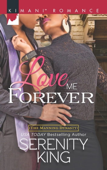 Love Me Forever (Mills & Boon Kimani) (The Manning Dynasty, Book 1) ebook by Serenity King