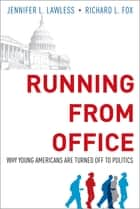 Running from Office - Why Young Americans are Turned Off to Politics ebook by Jennifer L. Lawless, Richard L. Fox