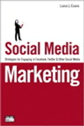 Social Media Marketing: Strategies for Engaging in Facebook, Twitter & Other Social Media - Strategies for Engaging in Facebook, Twitter & Other Social Media ebook by Liana Evans