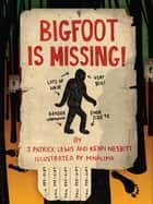 Bigfoot is Missing! ebook by J. Patrick Lewis, Kenn Nesbitt, MinaLima