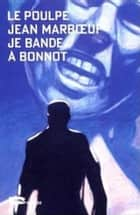Je bande à Bonnot ebook by Jean Marboeuf