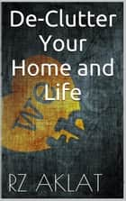 De-Clutter Your Home and Life ebook by RZ Aklat