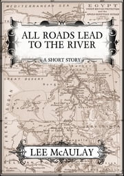 All Roads Lead To The River ebook by Lee McAulay