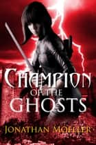 Champion of the Ghosts ebook by Jonathan Moeller