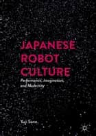 Japanese Robot Culture ebook by Yuji Sone
