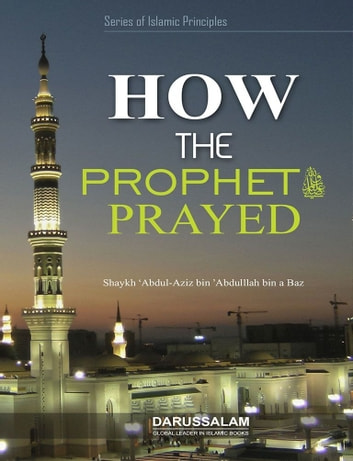 How The Prophet (PBUH) Prayed eBook by Darussalam Publishers