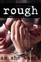 Rough (As She Wants) ebook by Alastair Anders