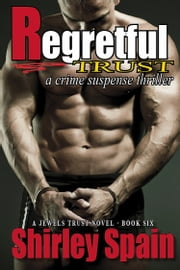 Regretful Trust (Book 6 of 6 in Jewels Trust Series) ebook by Shirley Spain