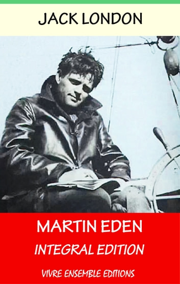 Martin Eden (Annotated) , With detailed Biography - Integral Edition eBook by Jack London