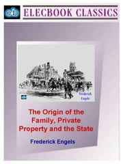 The Origin of the Family, Private Property and the State ebook by Engels, Frederick