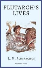 Plutarch's Lives ebook by