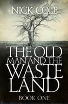The Old Man and the Wasteland ebook by Nick Cole