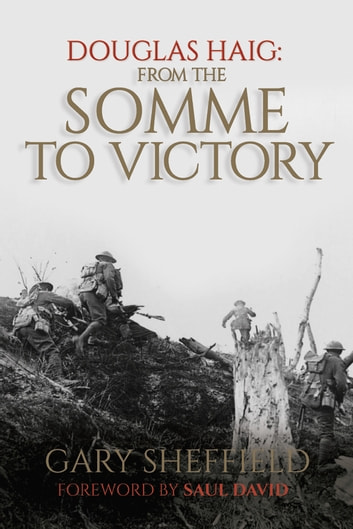 Douglas Haig - From the Somme to Victory ebook by Gary Sheffield