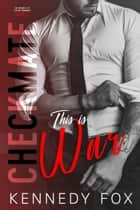 Checkmate: This is War ebook by Kennedy Fox