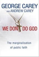 We Don't Do God ebook by Carey George &  Andrew Carrey