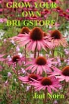 Grow Your Own Drugstore ebook by Jan Norn