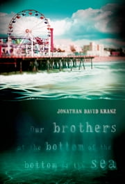 Our Brothers at the Bottom of the Bottom of the Sea ebook by Jonathan David Kranz