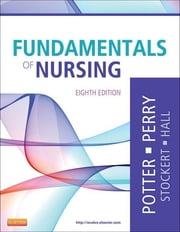 Fundamentals of Nursing ebook by Patricia A. Potter,Anne Griffin Perry,Patricia Stockert,Amy Hall