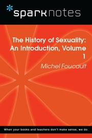 The History of Sexuality: An Introduction, Volume 1 (SparkNotes Philosophy Guide) eBook by SparkNotes