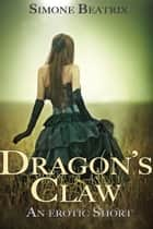 Dragon's Claw ebook by Simone Beatrix