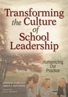 Transforming the Culture of School Leadership ebook by Dr. Joseph M. Giancola,Janice Hutchison