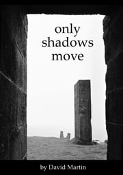 Only Shadows Move ebook by David Martin